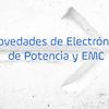 Novedades de Electrónica de Potencia y EMC